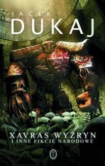 Xavras Wyżryn i inne fikcje narodowe - Jacek Dukaj