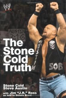 The Stone Cold Truth - Steve Austin,J.R. Ross,Dennis Brent