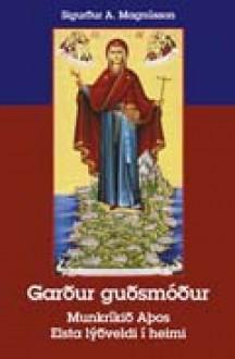 Garður guðsmóður: munkríkið Aþos - elsta lýðveldi í heimi - Sigurður A. Magnússon