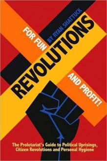 Revolutions for Fun and Profit! - Ryan Shattuck