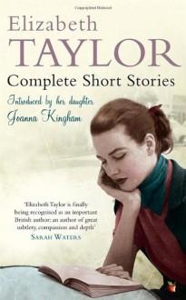 Complete Short Stories (Virago Modern Classics) - Joanna Kingham, Elizabeth Taylor