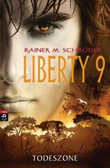 Liberty 9 - Todeszone: Band 2 - Rainer M. Schröder