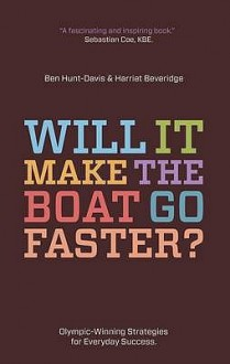Will It Make the Boat Go Faster?: Olympic-Winning Strategies for Everyday Success - Ben Hunt-Davis,Ben Hunt-Davis