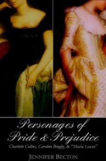 The Personages of Pride & Prejudice Collection: Charlotte Collins, Maria Lucas, and Caroline Bingley - Jennifer Becton