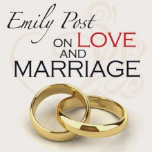 Emily Post on Love and Marriage - Emily Post