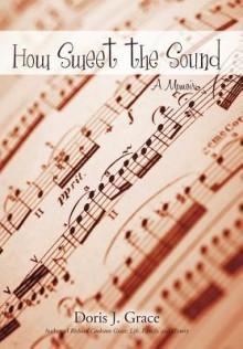 How Sweet the Sound: A Memoir - J. Grace Doris J. Grace