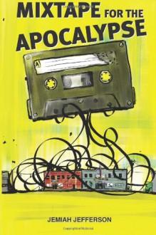 Mixtape for the Apocalypse - Jemiah Jefferson