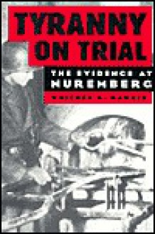 Tyranny on Trial: The Evidence at Nuremberg - Whitney R. Harris
