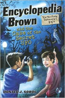 Encyclopedia Brown and the Case of the Secret UFO - Donald J. Sobol