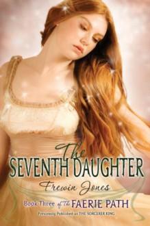 The Seventh Daughter (The Faerie Path #3) - Allan Frewin Jones