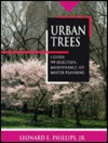 Urban Trees: A Guide for Selection, Maintenance, and Master Planning - Leonard E. Phillips