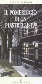 Il pomeriggio di un piastrellista - Lars Gustafsson, Carmen Giorgetti Cima