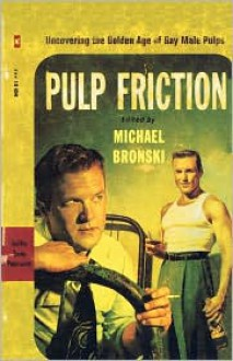 Pulp Friction: Uncovering the Golden Age of Gay Male Pulps - Michael Bronski (Editor)