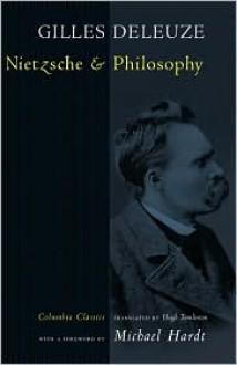Nietzsche and Philosophy (European Perspectives) - Gilles Deleuze, Michael Hardt, Hugh Tomlinson
