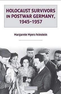 Holocaust Survivors in Postwar Germany, 1945-1957 - Margarete Myers Feinstein