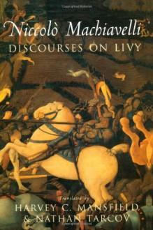 Discourses on Livy - Niccolò Machiavelli, Harvey C. Mansfield Jr., Nathan Tarcov
