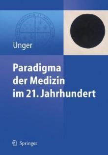 Paradigma Der Medizin Im 21. Jahrhundert (German Edition) - Felix Unger