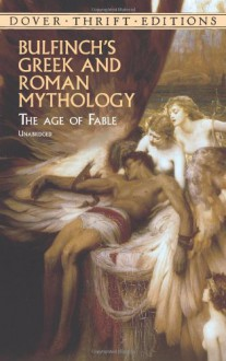 Bulfinch's Greek and Roman Mythology: The Age of Fable - Thomas Bulfinch