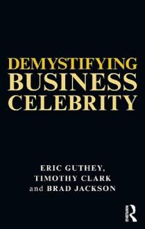 Demystifying The Mngt Guru Ind - Eric Guthey, Timothy Clark, Brad Jackson