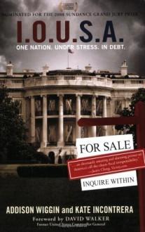 I.O.U.S.A.: One Nation. Under Stress. In Debt. - Addison Wiggin, Kate Incontrera, David L. Walker