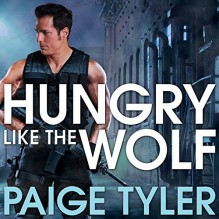 Hungry Like the Wolf: Special Wolf Alpha Team: SWAT, Book 1 - Tantor Audio,Paige Tyler,Abby Craden