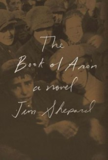The Book of Aron: A novel - Jim Shepard