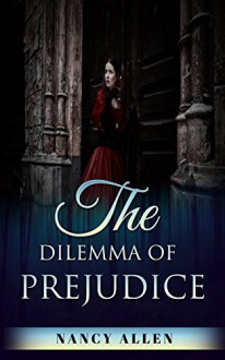 The Dilemma of Prejudice - Nancy Allen