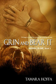 Grin and Bear It (Animal In Me series Book 3) - Tamara Hoffa,Ariana Gaynor