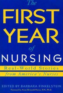 The First Year of Nursing: Real-World Stories from America's Nurses - Barbara Finkelstein