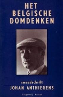 Het Belgische domdenken: smaadschrift - Johan Anthierens