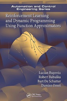Reinforcement Learning and Dynamic Programming Using Function Approximators - Lucian Buşoniu
