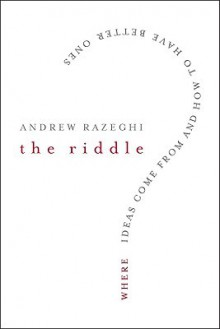 The Riddle: Where Ideas Come from and How to Have Better Ones - Andrew Razeghi