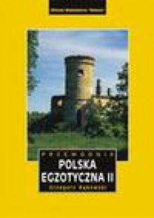 Polska egzotyczna. Tom 2. Przewodnik - Grzegorz Rąkowski