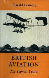 British Aviation: The Pioneer Years, 1903-1914 - Harald Penrose