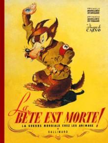 La Bête est morte ! : La Guerre mondiale chez les animaux - Edmond-François Calvo