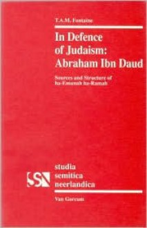 In Defence of Judaism: Abraham Ibn Daud: Sources and Structure of Ha-Emunah Ha-Ramah - T.A.M. Fontaine