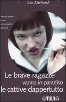 Le brave ragazze vanno in paradiso le cattive dappertutto - Ute Ehrhardt, Stella Boschetti