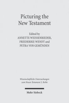 Picturing The New Testament: Studies In Ancient Visual Images (Wissenschaftliche Untersuchungen Zum Neuen Testament 2) (German Edition) - Annette Weissenrieder
