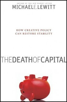 The Death of Capital: How Creative Policy Can Restore Stability - Michael Lewitt