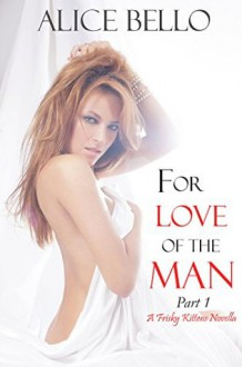 For Love of the Man: Part 1 - Mercy Walker, Alice Bello