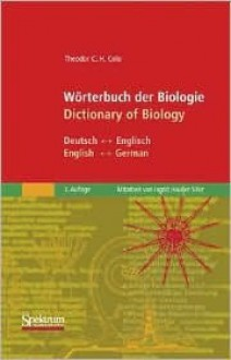 Worterbuch Der Biologie/Dictionary of Biology: Deutsch/Englisch - English/German - Theodor C.H. Cole, Ingrid Haußer-Siller
