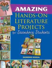 Amazing Hands On Literature Projects For Secondary Students - Deirdre Godin