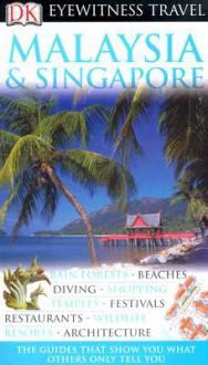Eyewitness Travel: Malaysia and Singapore - David Bowden