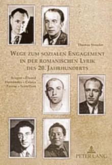 Wege Zum Sozialen Engagement in Der Romanischen Lyrik Des 20. Jahrhunderts: Aragon - Eluard, Hernandez - Celaya, Pavese - Scotellaro - Thomas Stauder