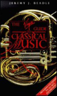 The Virgin Guide to Classical Music - Jeremy J. Beadle