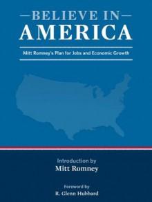 Believe in America: Mitt Romney's Plan for Jobs and Economic Growth - Mitt Romney