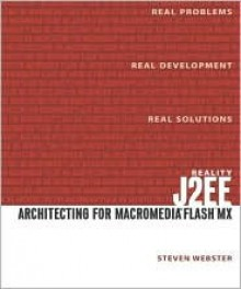 Reality J2ee: Architecting for Macromedia Flash MX - Steven Webster