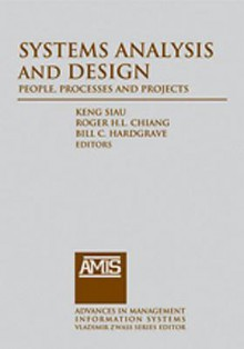 Systems Analysis and Design: People, Processes, and Projects - Keng Siau, Roger Chiang, Bill C. Hardgrave