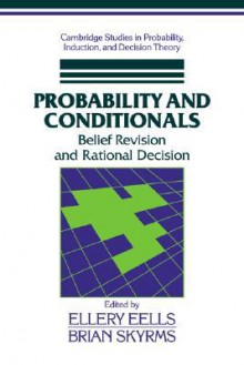 Probability and Conditionals: Belief Revision and Rational Decision - Ellery Eells