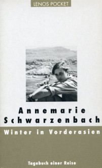 Winter in Vorderasien. - Annemarie Schwarzenbach
